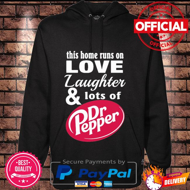 This home runs on love laughter and lots of dr pepper Hoodie black