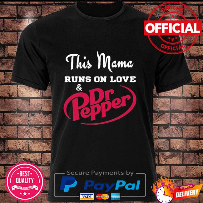 This mama runs on love and dr pepper shirt