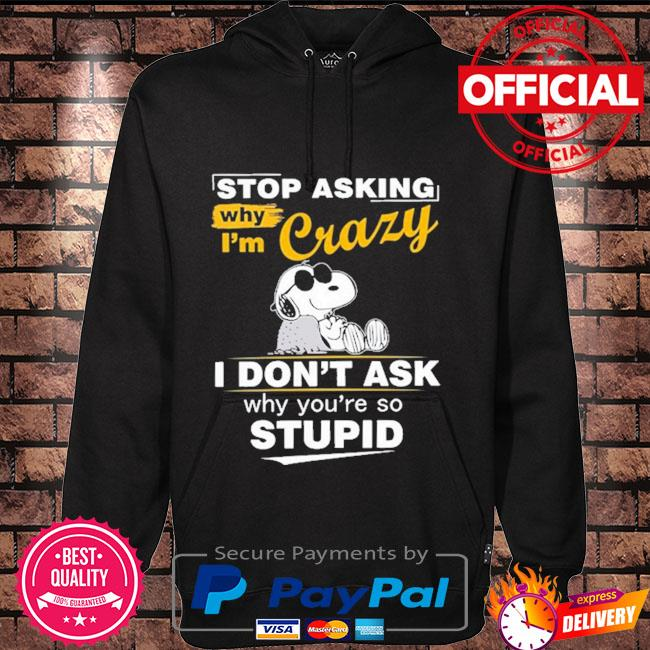 Snoopy stop asking why I'm crazy I don't ask why you're so stupid Hoodie black