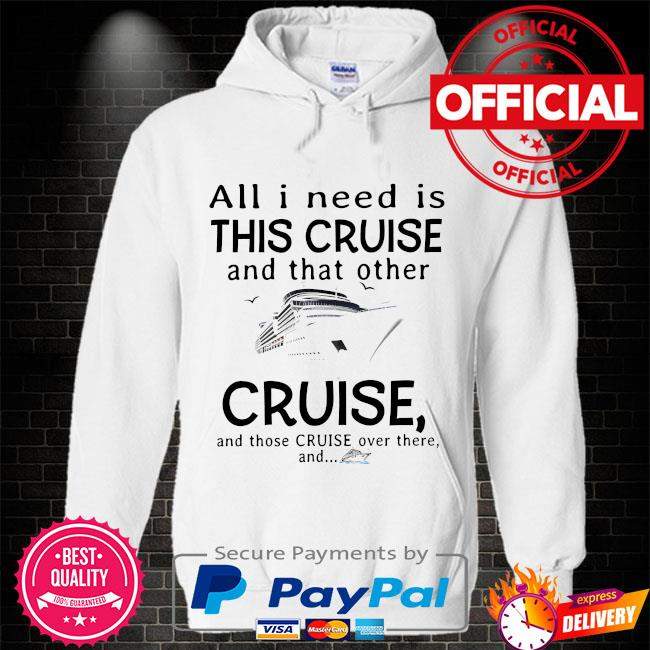 All I need is this cruise and that other cruise and those cruise over there and Hoodie white