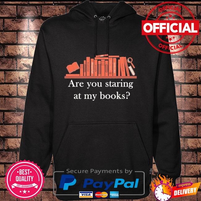 Are you staring at my books Hoodie black