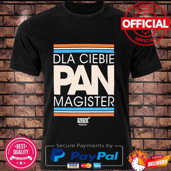 Dla ciebie pan magister shirt