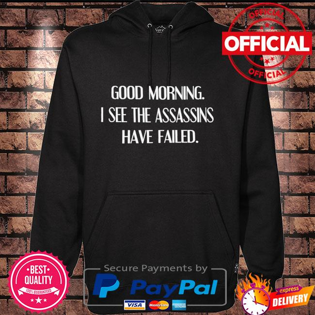 Good morning I see the assassins have failed Hoodie black