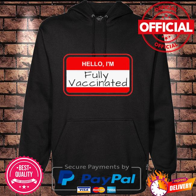 Hello I'm fully vaccinated name tag vaccination pro vaccine Hoodie black