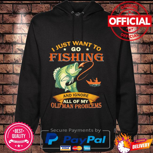 I just want to go fishing and ignore all of my old man problems Hoodie black