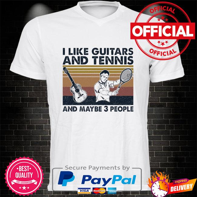 I like Guitars and Tennis and maybe 3 people vintage shirt