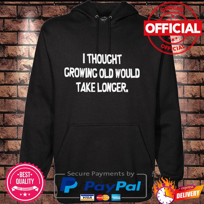 I thought growing old would take longer Hoodie black