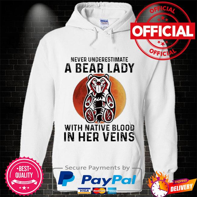 Never underestimate a Bear lady with Native blood in her veins Hoodie white