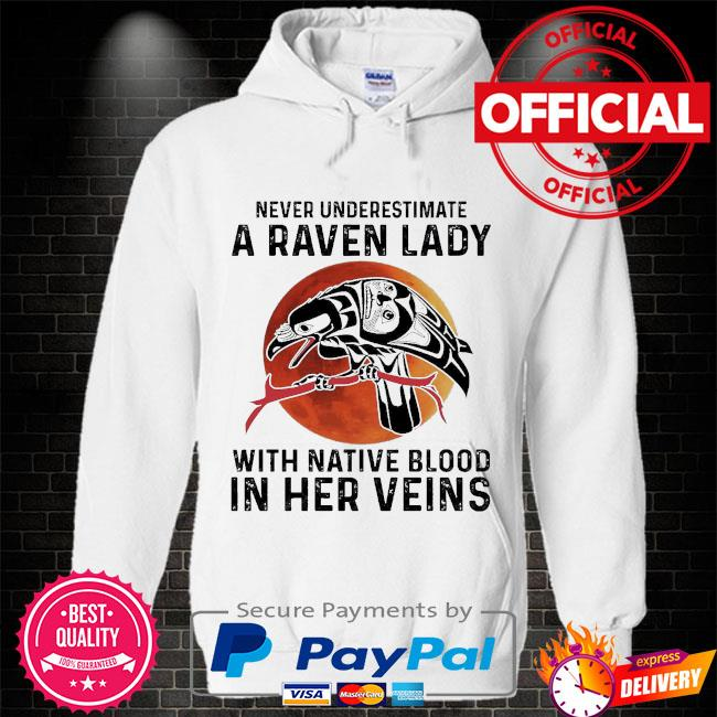 Never underestimate a Raven lady with Native blood in her veins Hoodie white