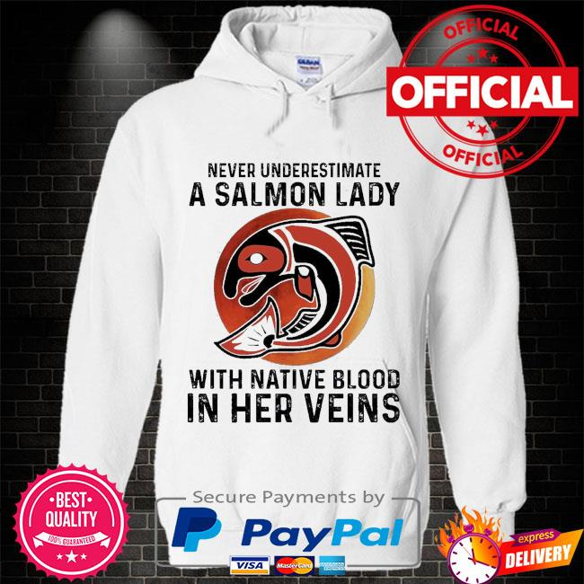 Never underestimate a Salmon lady with Native blood in her veins Hoodie white