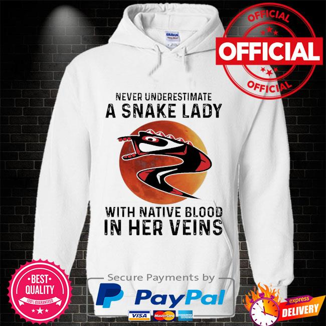 Never underestimate a Snake lady with Native blood in her veins Hoodie white
