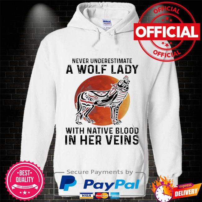 Never underestimate a Wolf lady with Native blood in her veins Hoodie white