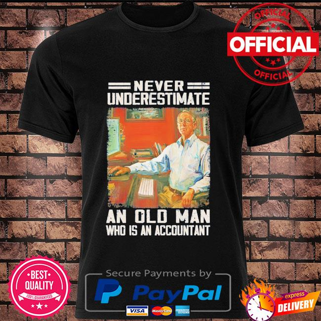 Never underestimate an old man who is accountant shirt