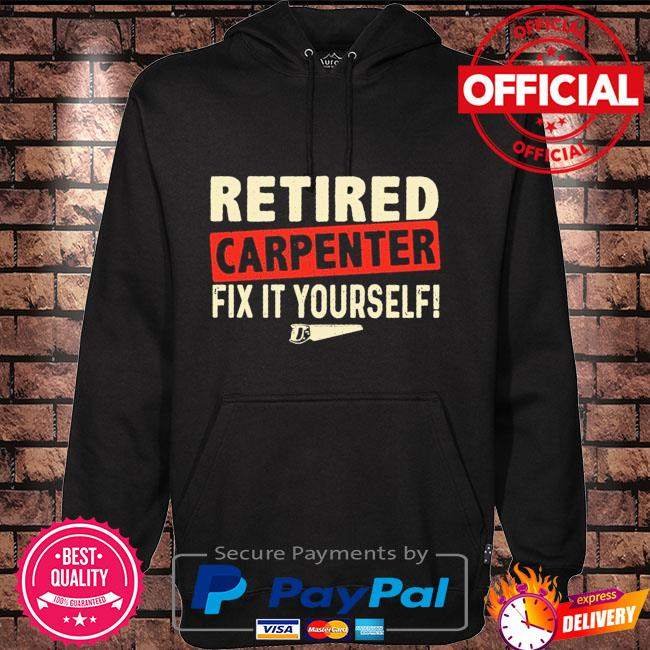 Retired carpenter fix it yourself Hoodie black