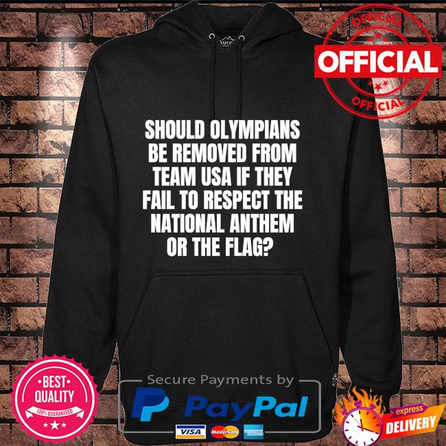 Should olympians be removed from team USA if they fail to respect the national anthem or the flag Hoodie black