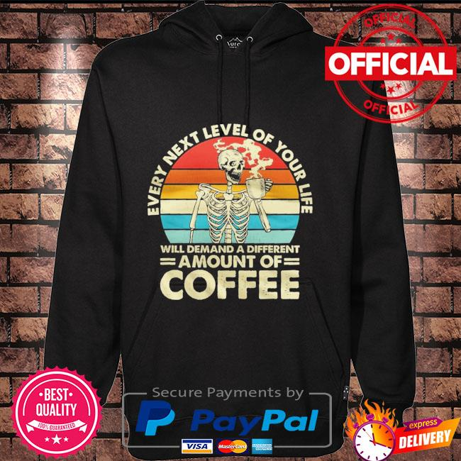 Skull every next level of your life will demand a different amount of Coffee vintage Hoodie black