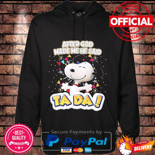 Snoopy after god made me he said Ta Da Hoodie black
