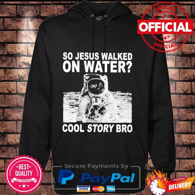 So Jesus walked on water cool story bro Hoodie black