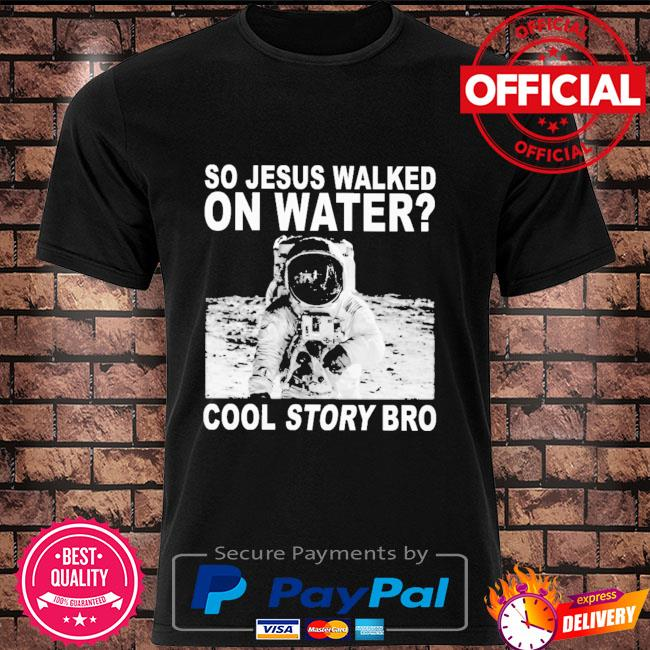 So Jesus walked on water cool story bro shirt