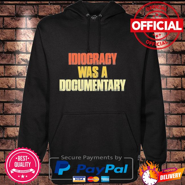 Idiocracy was a Documentary Hoodie black
