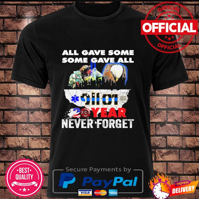 All Gave Some Some Gave All 9 11 01 20 Years Never Forget Shirt Masswerks Store