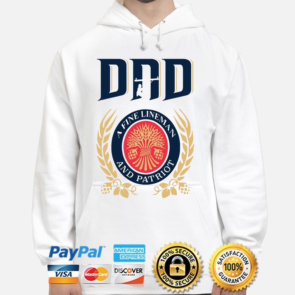 Dad A Fine Lineman And Patriot Miller Lite Shirt hoodie