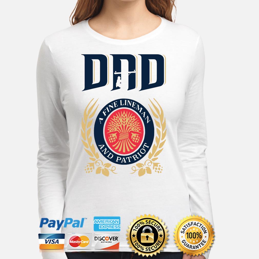 Dad A Fine Lineman And Patriot Miller Lite Shirt long-sleeve