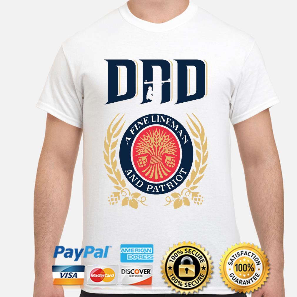 Dad A Fine Lineman And Patriot Miller Lite Shirt