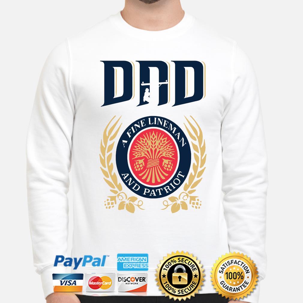 Dad A Fine Lineman And Patriot Miller Lite Shirt sweater