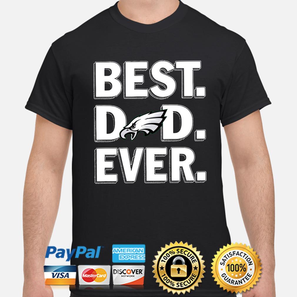 Philadelphia Eagles Best Dad Ever shirt