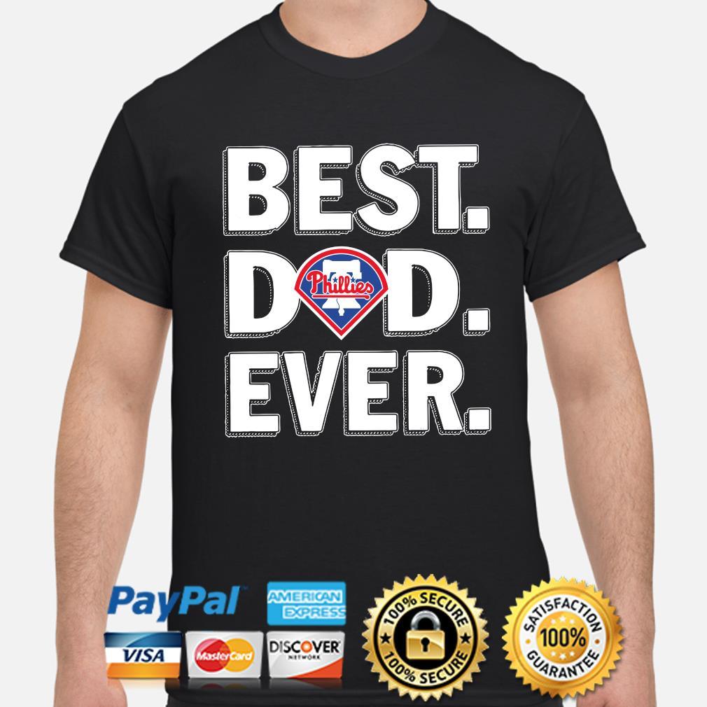 Philadelphia Phillies Best Dad Ever shirt