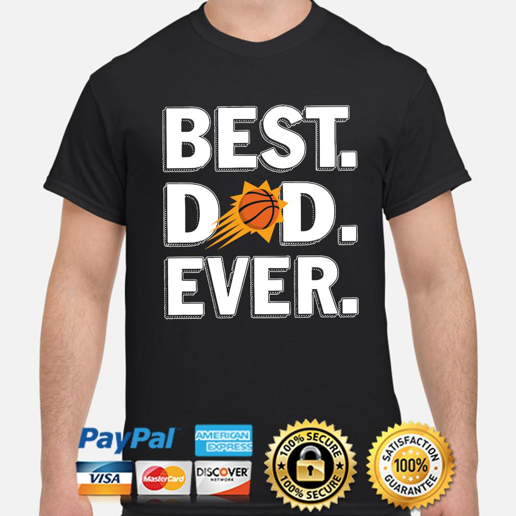 Phoenix Suns Best Dad Ever shirt