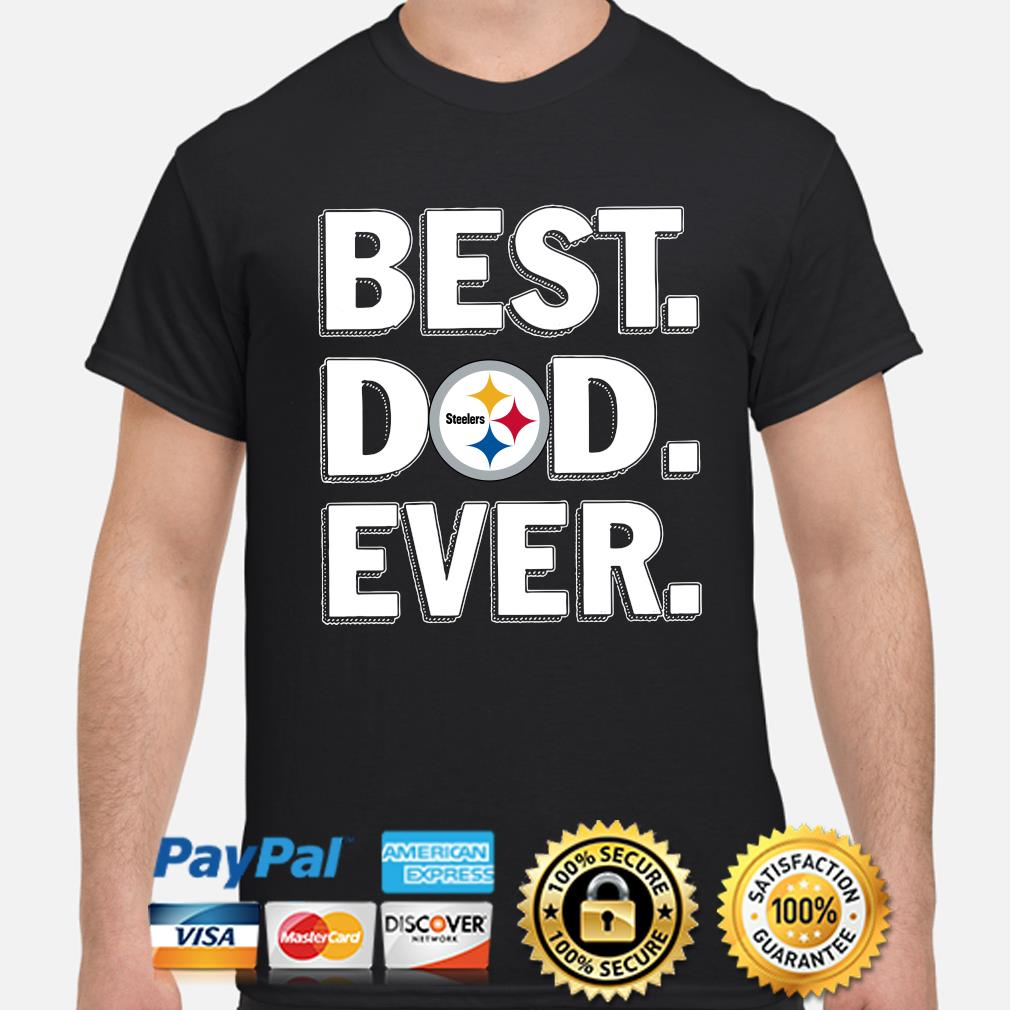 Pittsburgh Steelers Best Dad Ever shirt