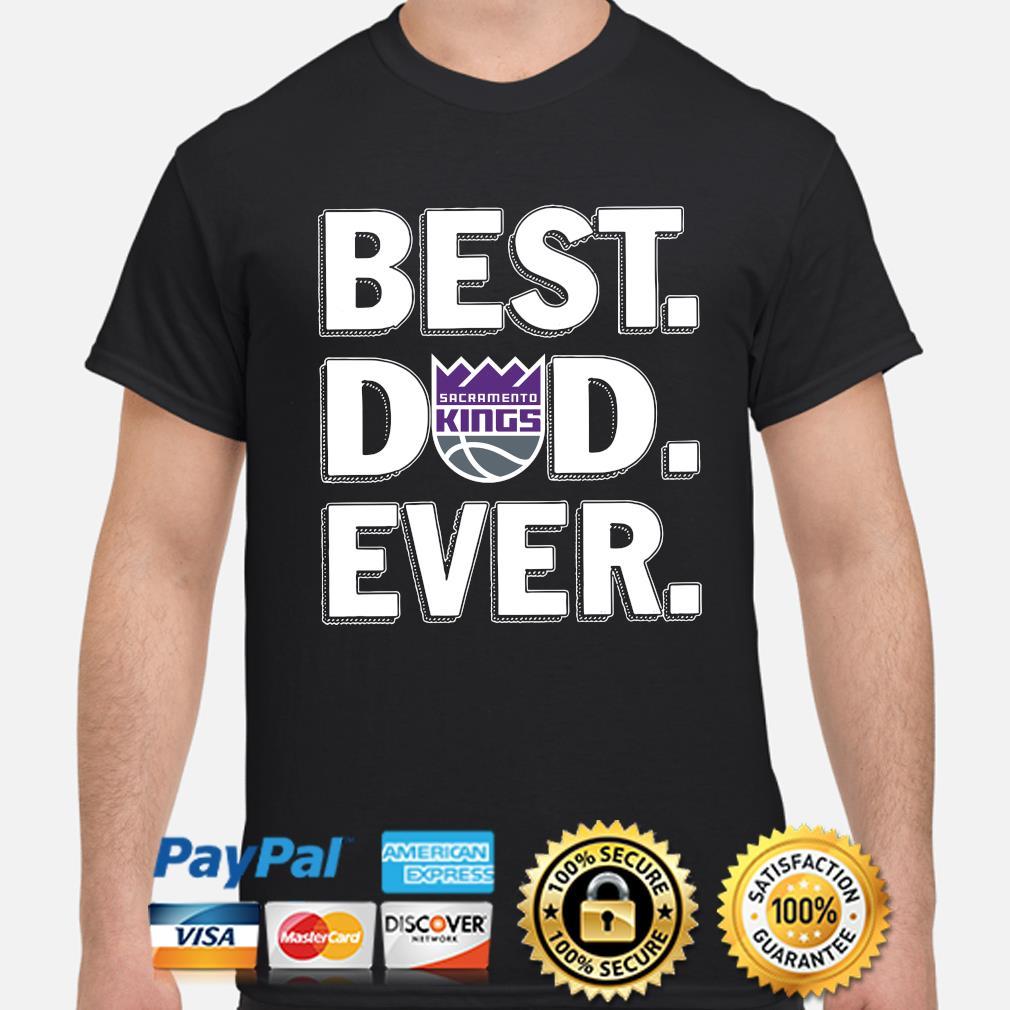Sacramento Kings Best Dad Ever shirt