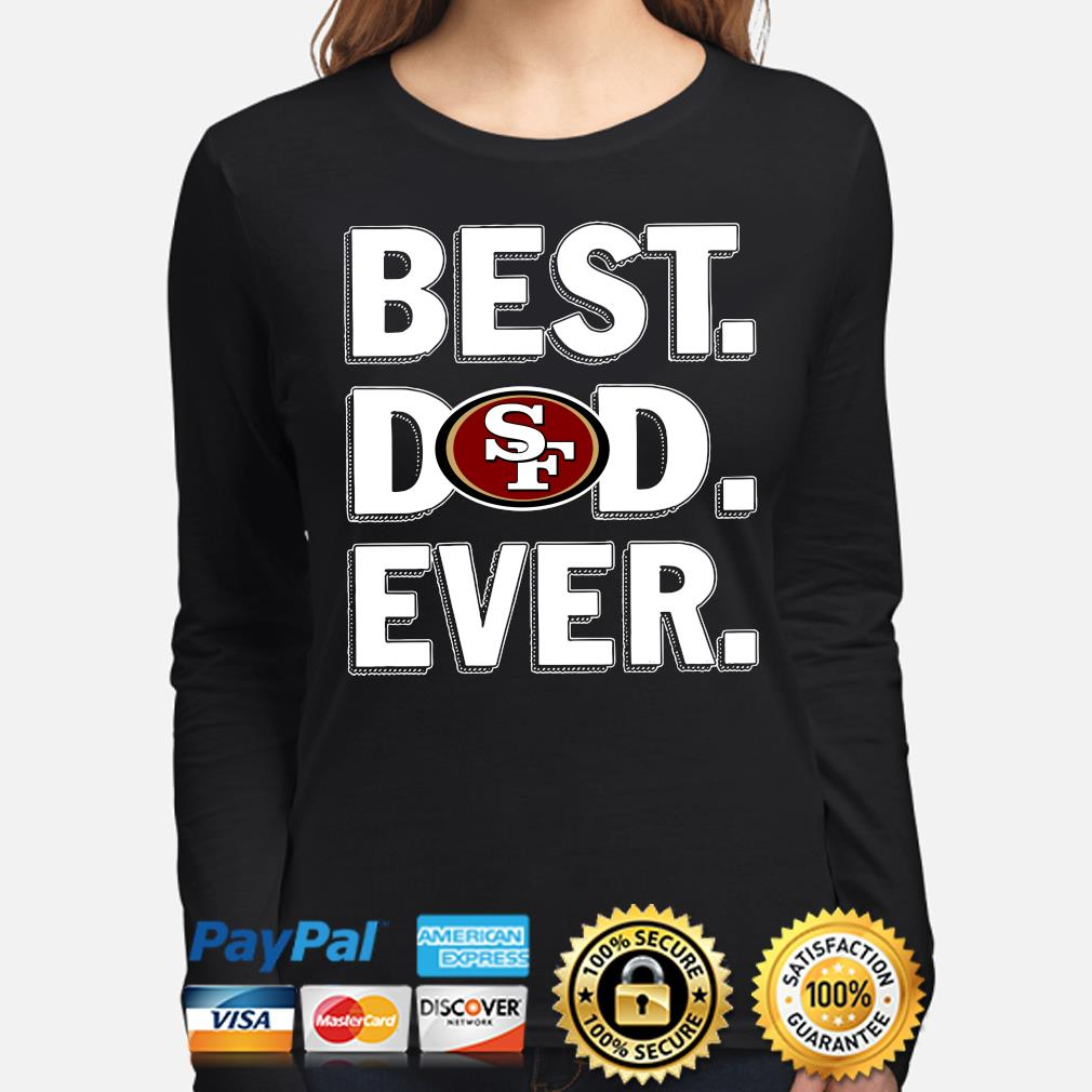 San Francisco 49ers Best Dad Ever s long-sleeve