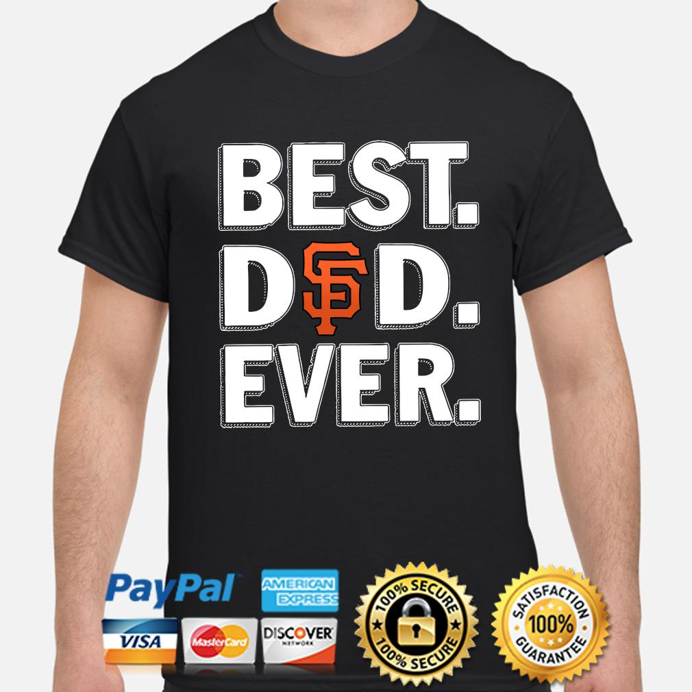 San Francisco Giants Best Dad Ever shirt