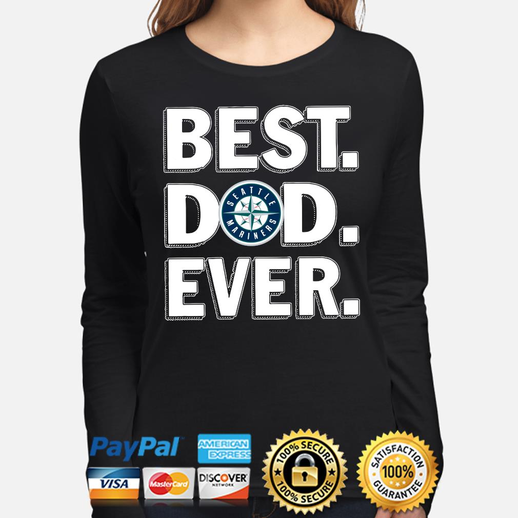 Seattle Mariners Best Dad Ever s long-sleeve