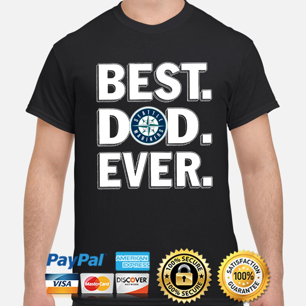 Seattle Mariners Best Dad Ever shirt