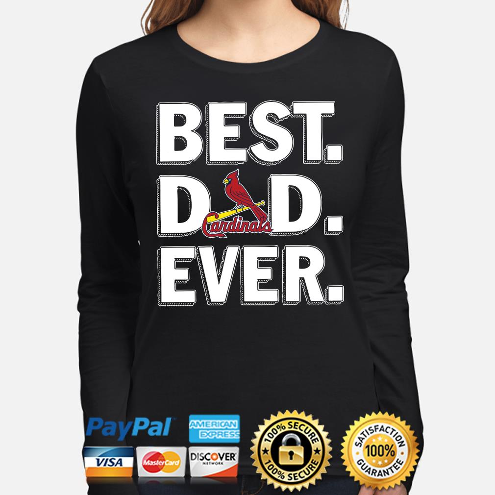 St Louis Cardinals Best Dad Ever s long-sleeve