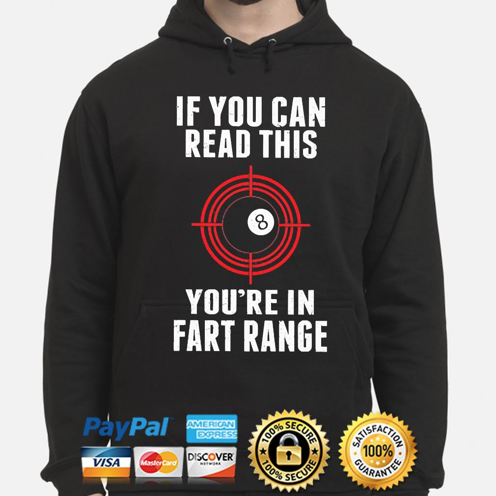If You Can Read This You Re In Fart Range Shirt Hoodie Sweater Long Sleeve And Tank Top