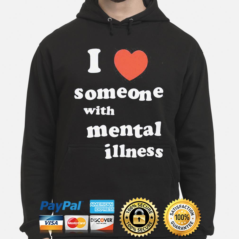 I love someone with mental illness s hoodie