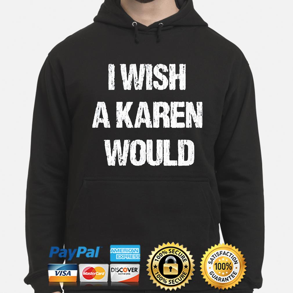I wish a karen would s hoodie