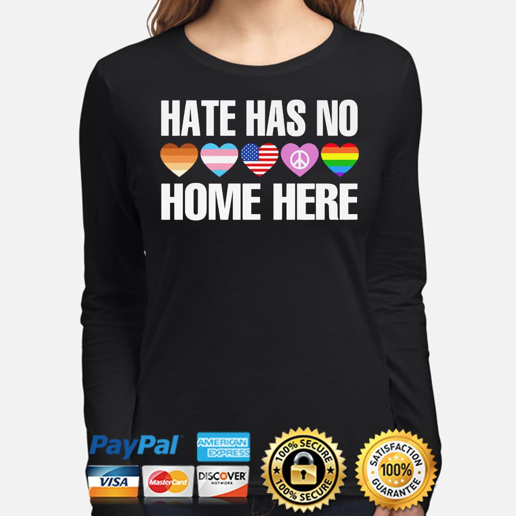 LGBT hate has no home here s long-sleeve