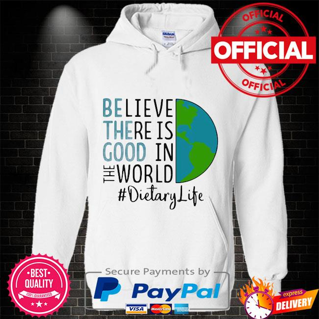 Official be the good believe there is good in the world dietary life 2021 s Hoodie white