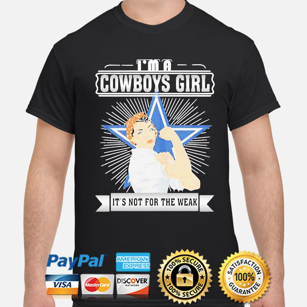 Strong woman I'm a Dallas Cowboys girl its not for the weak s shirt