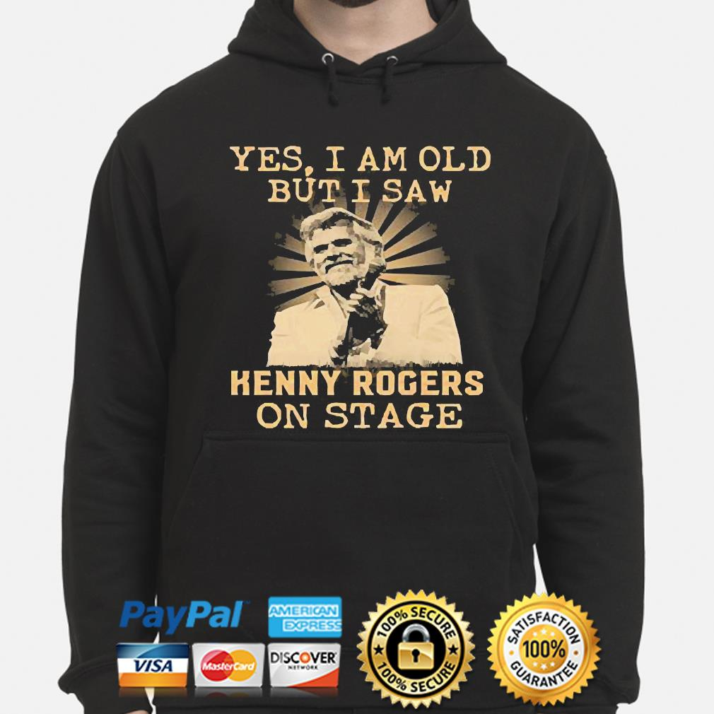 Yes I am old but I saw Kenny Rogers on stage s hoodie