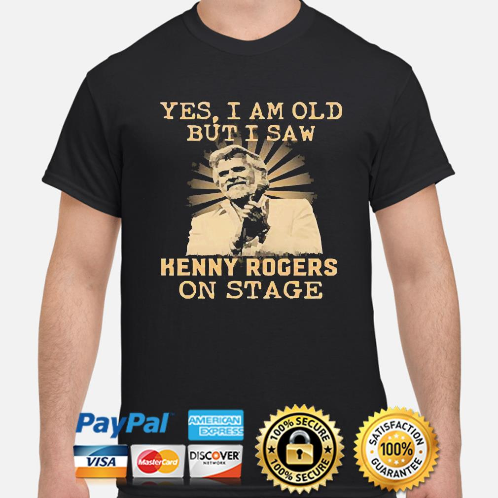 Yes I am old but I saw Kenny Rogers on stage s shirt